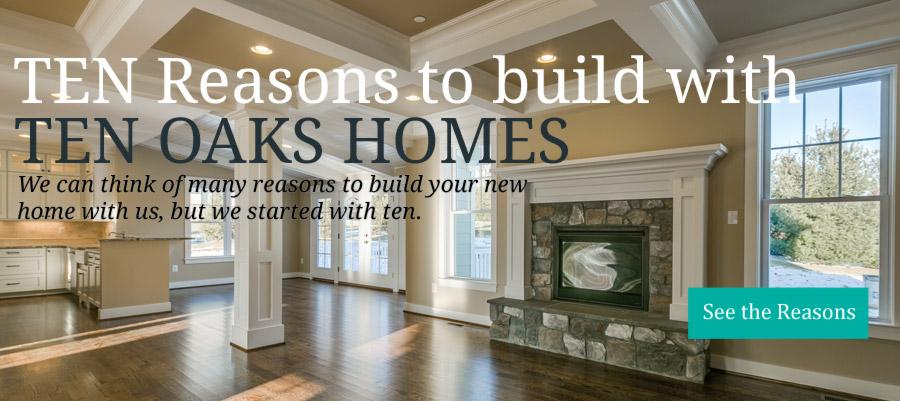 Ten reasons to build with Ten Oaks Homes